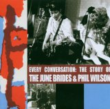 Every Conversation: The Story Of The June Brides & Phil Wilson Lyrics The June Brides