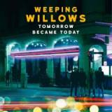 Tomorrow Became Today Lyrics Weeping Willows