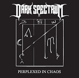 Perplexed In Chaos (Single) Lyrics Dark Spectrum