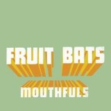 Mouthfuls Lyrics Fruit Bats