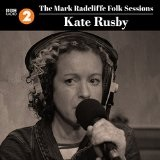 The Mark Radcliffe Folk Sessions: Kate Rusby Lyrics Kate Rusby