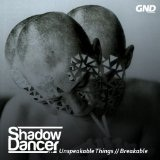 Unspeakable Things Breakable Lyrics Shadow Dancer