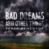 Bad Dreams And Other Things Lyrics Texas Renegade