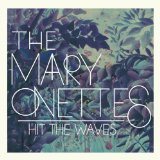 Hit The Waves Lyrics The Mary Onettes