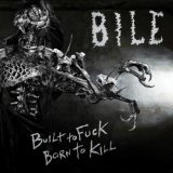 Built To Fuck, Born To Kill Lyrics Bile