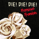 Promises, Promises Lyrics Die! Die! Die!