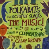 Polkabats and Octopus Slacks-The MUSIC! Lyrics Clementown