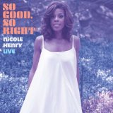 So Good, So Right: Nicole Henry Live Lyrics Nicole Henry