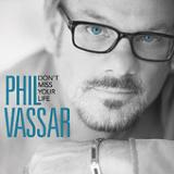 Don't Miss Your Life (Single) Lyrics Phil Vassar