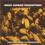 From Influence to Ignorance Lyrics Union Carbide Productions