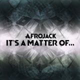 It's A Matter Of… Lyrics Afrojack