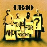 Who You Fighting For? Lyrics UB40