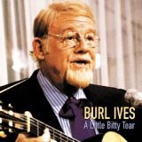 Little Bitty Tear Lyrics Burl Ives