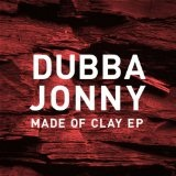 Made of Clay Lyrics Dubba Jonny