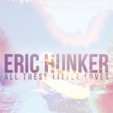 All These Little Loves Lyrics Eric Hunker