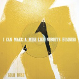 Gold Rush Lyrics I Can Make A Mess Like Nobody's Business