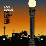 The Town and the City Lyrics Los Lobos