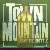 Leave the Bottle Lyrics Town Mountain