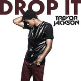 Drop It (Single) Lyrics Trevor Jackson