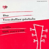 The Two Dollar Pistols with Tift Merritt (EP) Lyrics Two Dollar Pistols & Tift Merritt