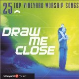 Draw Me Close: 25 Top Vineyard Worship Songs Lyrics Vineyard