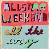 All The Way Lyrics Allstar Weekend