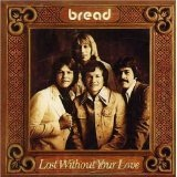 Lost Without Your Love Lyrics Bread