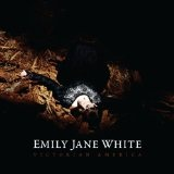 Victorian America Lyrics Emily Jane White