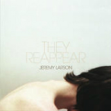 They Reappear Lyrics Jeremy Larson