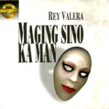 Maging Sino Ma man Lyrics Rey Valera