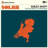 Solex Ahoy! The Sound Map Of The Netherlands  Lyrics Solex