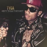 #BitchImTheShit (Mixtape) Lyrics Tyga