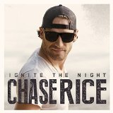 Ignite the Night Lyrics Chase Rice
