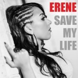 Save My Life (Single) Lyrics Erene