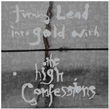 Turning Lead Into Gold With The High Confessions Lyrics High Confessions