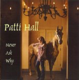 Never Ask Why Lyrics Patti Hall
