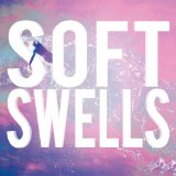 Soft Swells Lyrics Soft Swells