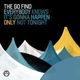 Everybody Knows It's Gonna Happen Only Not Tonight Lyrics The Go Find