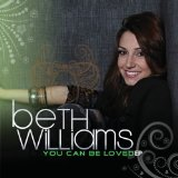 You Can Be Loved (EP) Lyrics Beth Williams