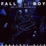 Believers Never Die: Greatest Hits Lyrics Fall Out Boy