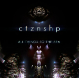 All Things to the Sea Lyrics CTZNSHP