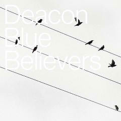 Believers Lyrics Deacon Blue