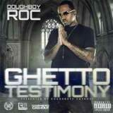 Ghetto Testimony Lyrics Doughboy Roc