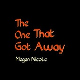 The One That Got Away (Single) Lyrics Megan Nicole