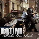 While You Wait Lyrics Rotimi
