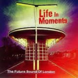 Life In Moments Lyrics The Future Sound Of London