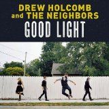 Good Light Lyrics Drew Holcomb & The Neighbors
