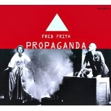 Propaganda Lyrics Fred Frith