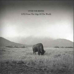 Live From The Edge Of The World Lyrics Over The Rhine