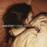 Elephant Shoe Lyrics Arab Strap